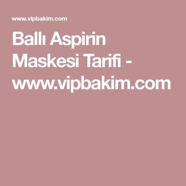Ballı Aspirin Maskesi Tarifi - www.vipbakim.com