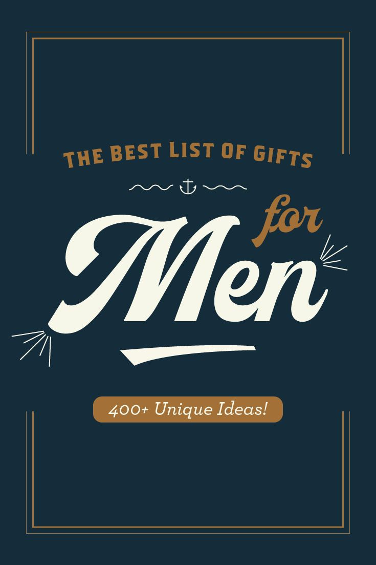 The Best List Of Gifts For Men (400+ Unique Ideas!)  We know finding gifts for men is difficult. Stop wasting your time looking around. We've already scoured the internet for the best, most unique gifts for guys!