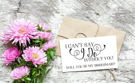 Custom made will you be my bridesmaid card. I can't say I do without you card can be personalized by your wish and budget. Wedding proposal cards, bridesmaid card. I will say I do to him, but first you say I do to me :)