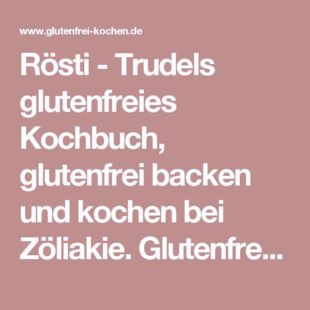 Rösti - Trudels glutenfreies Kochbuch, glutenfrei backen und kochen bei Zöliakie. Glutenfreie Rezepte, laktosefreie Rezepte, glutenfreies Brot