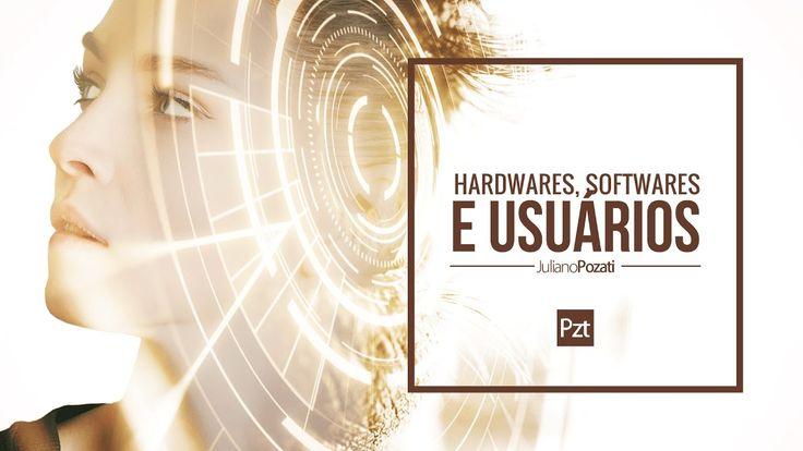 #037 HARDWARE, SOFTWARE e USUÁRIOS | Juliano Pozati