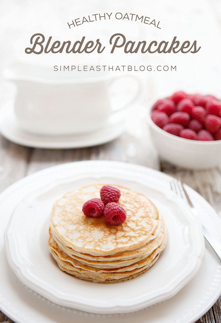 Healthy Oatmeal Blender Pancakes - Kid Approved - simple as that | Notey