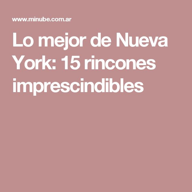 Lo mejor de Nueva York: 15 rincones imprescindibles                                                                                                                                                                                 Más