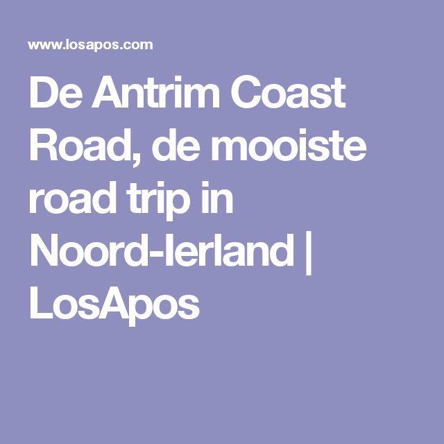 De Antrim Coast Road, de mooiste road trip in Noord-Ierland   LosApos