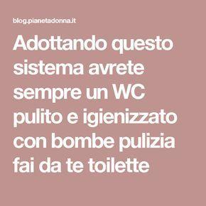 Adottando questo sistema avrete sempre un WC pulito e igienizzato con bombe pulizia fai da te toilette