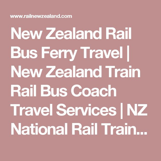 New Zealand Rail Bus Ferry Travel | New Zealand Train Rail Bus Coach Travel Services | NZ National Rail Train Bus Coach Ferry Network | NZ Rail Train Bus Coach Ferry Routes Lines System