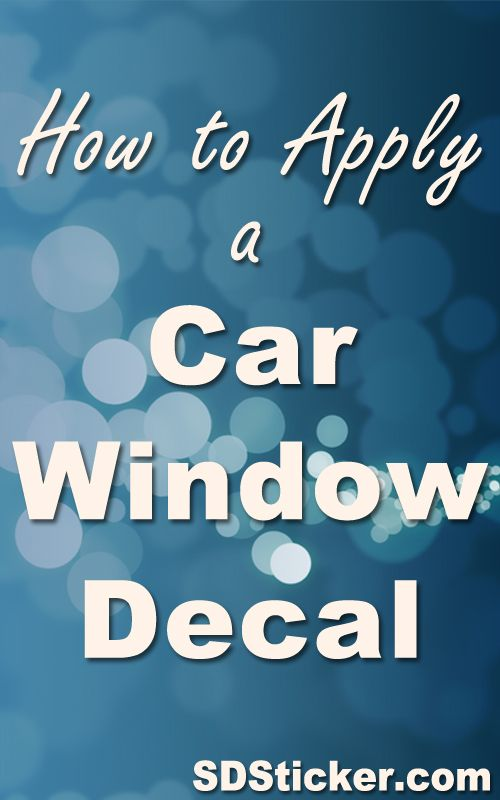 How to Apply a Car Window Decal | Decal Application Instructions | San Diego Sticker | http://www.sdsticker.com