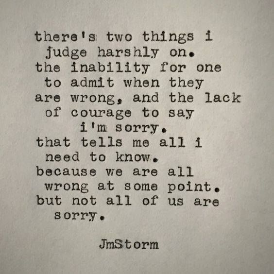 We are all wrong at some point but not all of us are sorry.