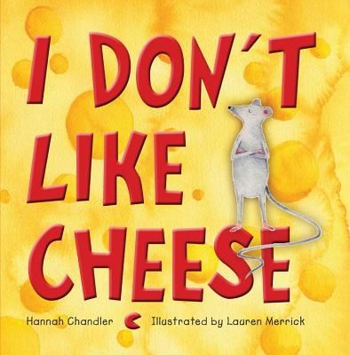 I Don't Like Cheese by Hannah Chandler and Lauren Merrick