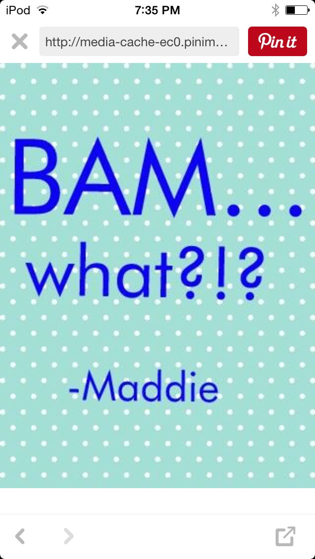 I love the show liv and maddie. This is maddie 's quote.