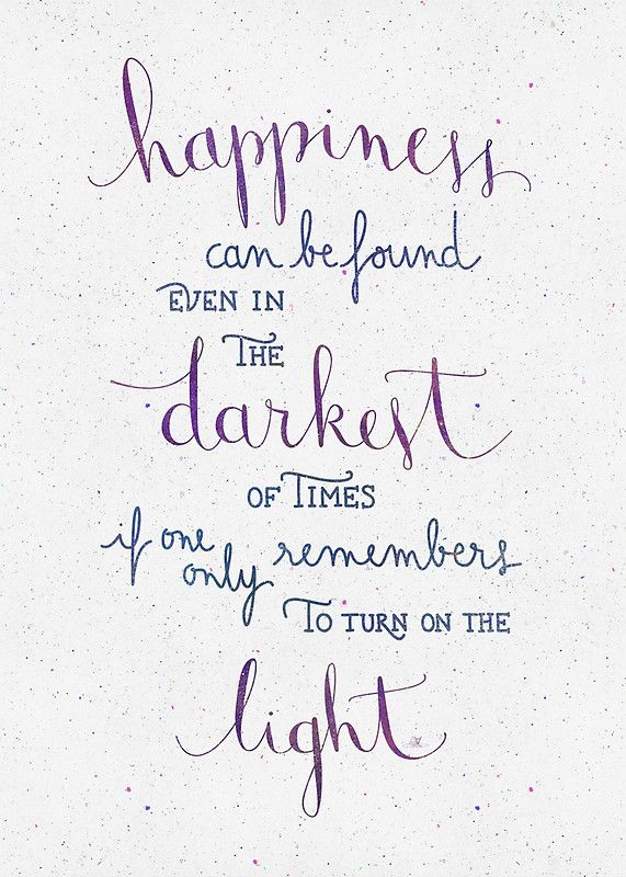 Happiness can be found even in the darkest of times