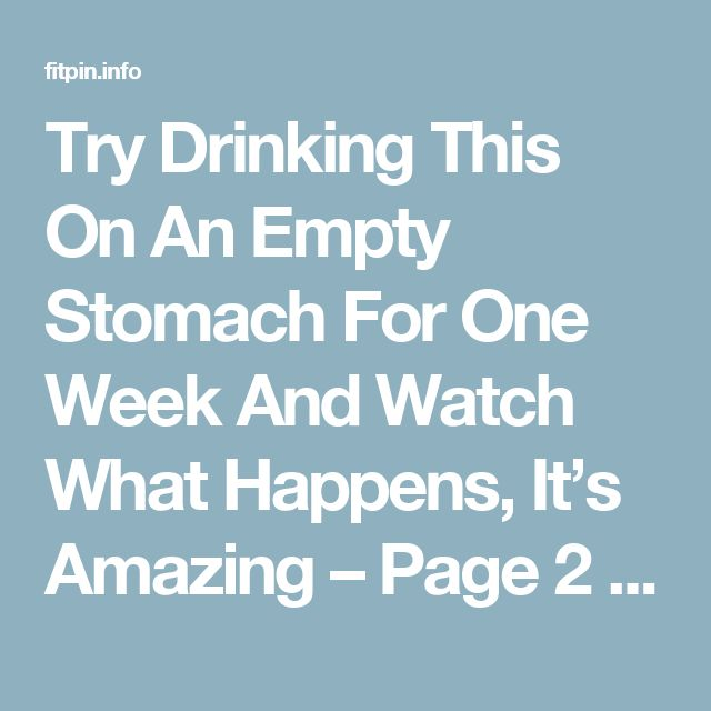 Try Drinking This On An Empty Stomach For One Week And Watch What Happens, It's Amazing – Page 2 – Fit Pins