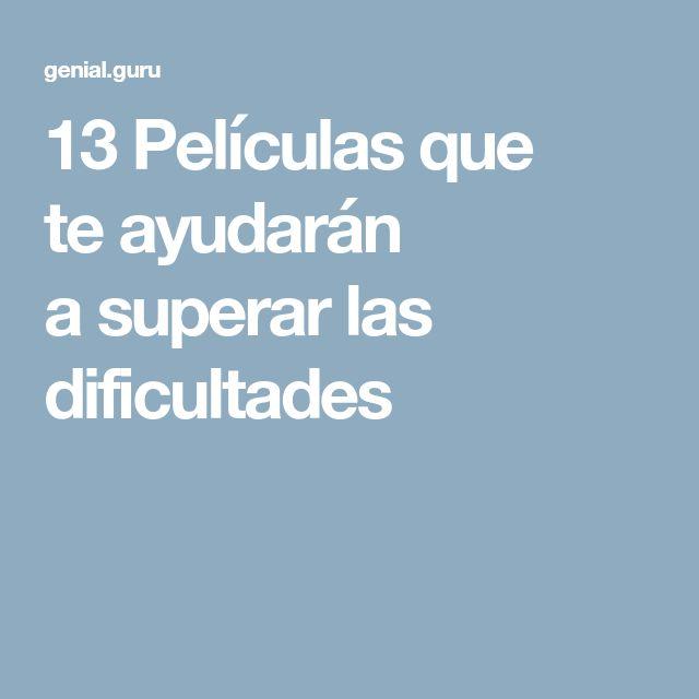 13Películas que teayudarán asuperar las dificultades