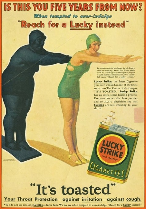 Ad for Lucky Strike - basically saying that if you smoke you will lose weight - Ah, all tobacco is toasted. I guess saying it was toasted made it sound wholesome and good for you. Oh, the lies people were/are fed...