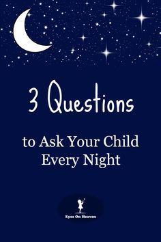 Three questions to ask your children before bed. What made you smile? What did you learn? What made you sad?