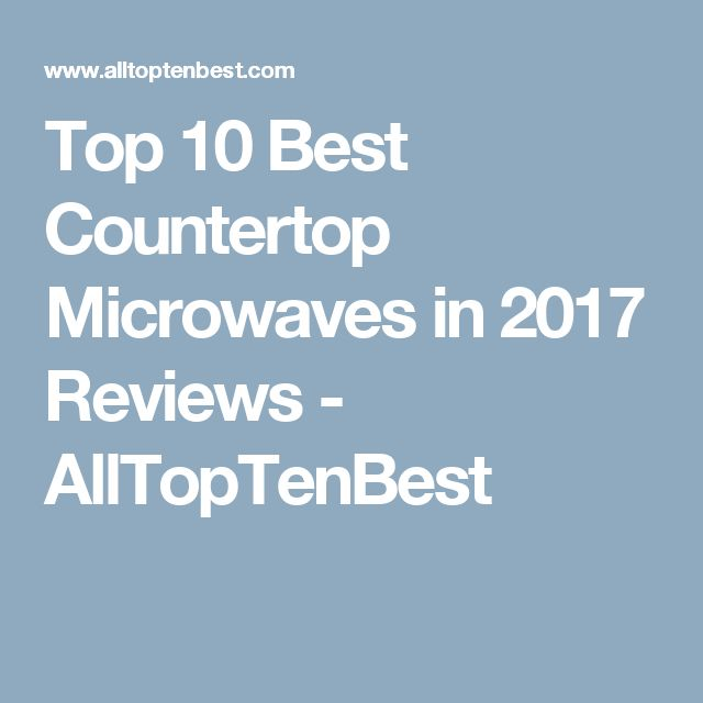 Countertop Microwave Reviews 2017 : best countertop microwave best countertops countertop microwaves ...