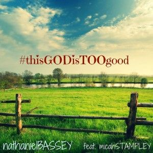 Nathaniel Bassey Ft. Micah Stampley  This God Is Too Good