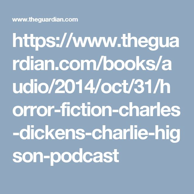 https://www.theguardian.com/books/audio/2014/oct/31/horror-fiction-charles-dickens-charlie-higson-podcast