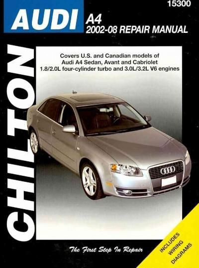Chilton's Audi A4 2002-08 Repair Manual: Covers U.s. and Canadian Models of Audi A4 Sedan, Avant and Cabriolet 1....