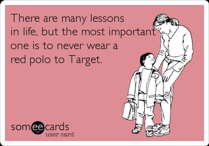 Funny Reminders Ecard: There are many lessons in life, but the most important one is to never wear a red polo to Target.