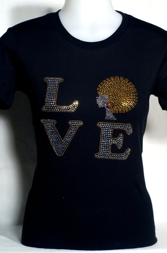 Rhinestone/ Rhinestud Love Natural Shirt by NaturalBeautees, $27.00; Hey There Naturals!!! Check out this 4.2 ounce 100% cotton fitted shirt. Its super soft baby jersey knit fabic is unbelievably comfortable and makes the perfect back drop for this blinged out design.