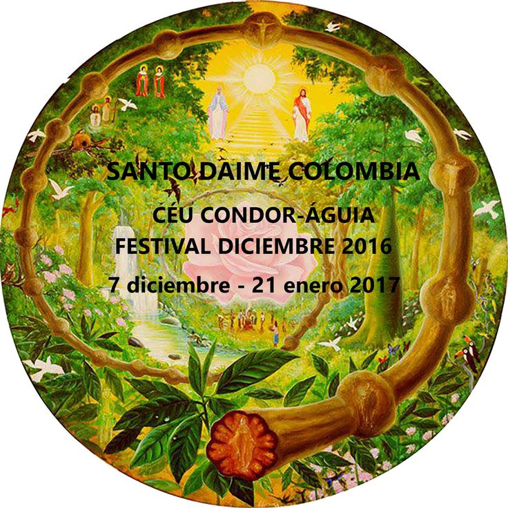 Santo Daime Colombia Céu Condor-Águia Calendario Oficial Festival 7 Diciembre 2016 - 21 enero 2017 - SANTO DAIME COLOMBIA - CÉU CONDOR-AGUIA