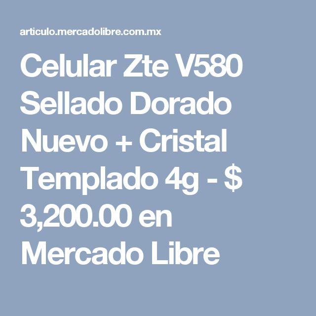 Celular Zte V580 Sellado Dorado Nuevo + Cristal Templado 4g - $ 3,200.00 en Mercado Libre