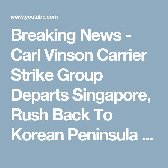 Breaking News - Carl Vinson Carrier Strike Group Departs Singapore, Rush Back To Korean Peninsula - YouTube