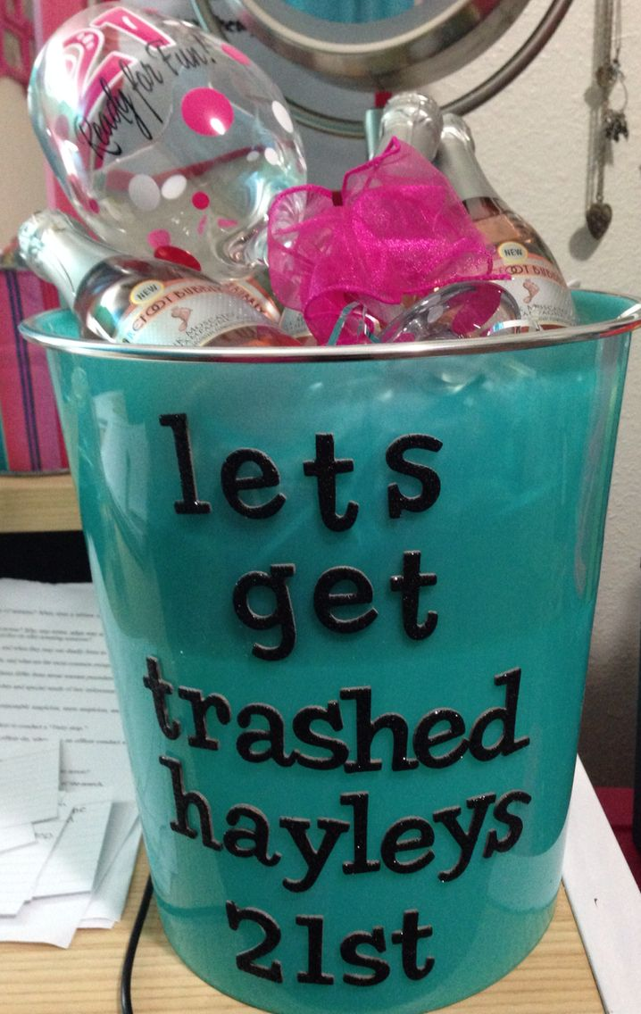"21st birthday gift. Garbage can with stick on letters saying ""let's get trashed"" filled with Small bottles of champagne and a wine glass."