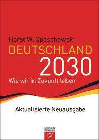 Deutschland 2030 : [wie wir in Zukunft leben] / Horst W. Opaschowski. -- Gütersloh :  Gütersloher Verlagshaus,  cop. 2013.