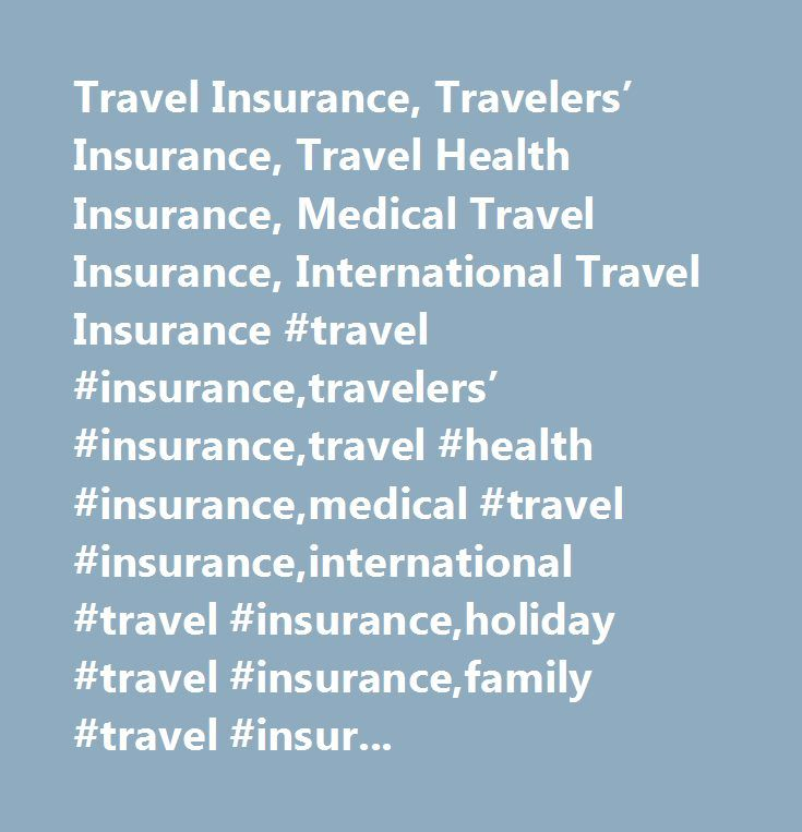 Travel Insurance, Travelers' Insurance, Travel Health Insurance, Medical Travel Insurance, International Travel Insurance #travel #insurance,travelers' #insurance,travel #health #insurance,medical #travel #insurance,international #travel #insurance,holiday #travel #insurance,family #travel #insurance,travel #protection,travel #protection #insurance,health #travel #insurance…