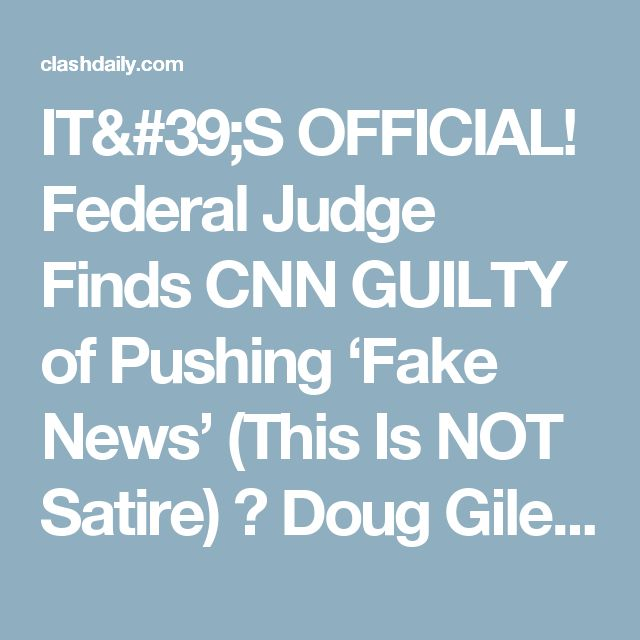 IT'S OFFICIAL! Federal Judge Finds CNN GUILTY of Pushing 'Fake News' (This Is NOT Satire) ⋆ Doug Giles ⋆ #ClashDaily