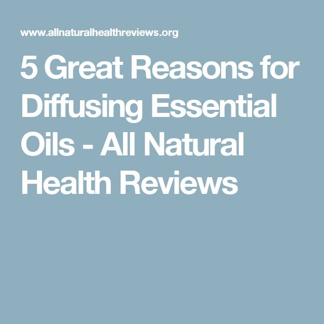 5 Great Reasons for Diffusing Essential Oils - All Natural Health Reviews