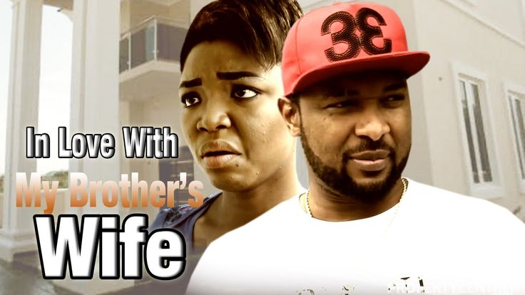 IN LOVE WITH MY BROTHER'S WIFE - New Nollywood Movies