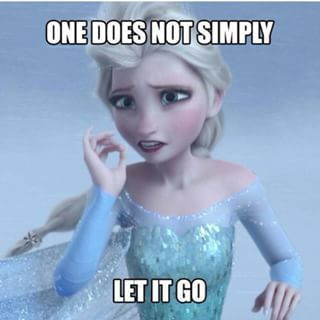 """Because """"letting it go"""" is not all that easy: 