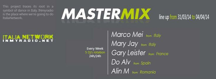 Get Ready for Master Mix @ InMyRadio ITALIA NETWORK RADIO Official Site . U can listen my exclusive mix  next week  7/7  - 24h/24h alongside of Gary Leister , Do Alv , Mary Jay , Alin M