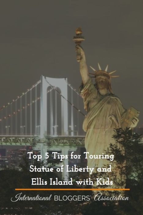 Top 5 Tips for Touring Statue of Liberty and Ellis Island with Kids - http://www.internationalbloggersassociation.com/statue-of-liberty-ellis-island/
