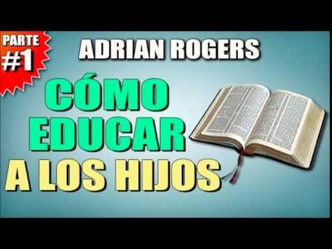 ADRIAN ROGERS - Cómo Educar A Los Hijos #1 - EL AMOR QUE VALE - Predicas Cristianas - YouTube