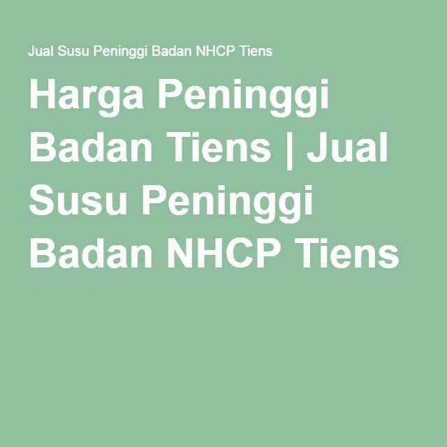 Harga Peninggi Badan Tiens | Jual Susu Peninggi Badan NHCP Tiens