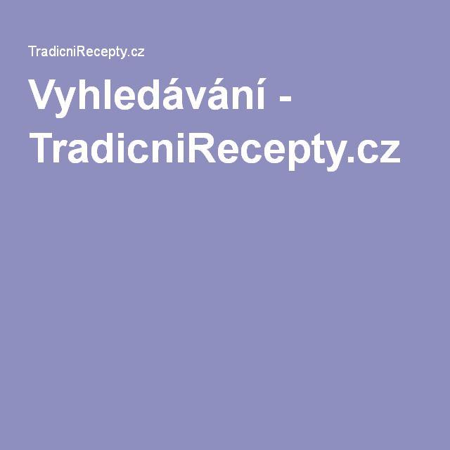 Vyhledávání - TradicniRecepty.cz
