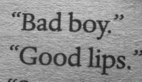 """bad boy, good lips"""