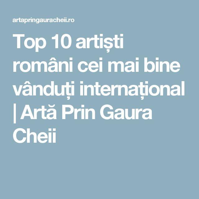 Top 10 artiști români cei mai bine vânduți internațional | Artă Prin Gaura Cheii