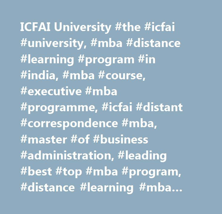 ICFAI University #the #icfai #university, #mba #distance #learning #program #in #india, #mba #course, #executive #mba #programme, #icfai #distant #correspondence #mba, #master #of #business #administration, #leading #best #top #mba #program, #distance #learning #mba #course, #bba #program, #b.tech #program, #sectoral #mba #program #in #hospital #administration #pharma #management #telecom #management, #engineering #program, #mca #program, #mba #universities, #mba #in #india, #mba #by…