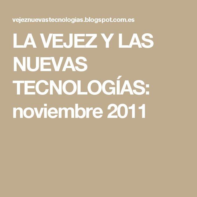 LA VEJEZ Y LAS NUEVAS TECNOLOGÍAS: noviembre 2011