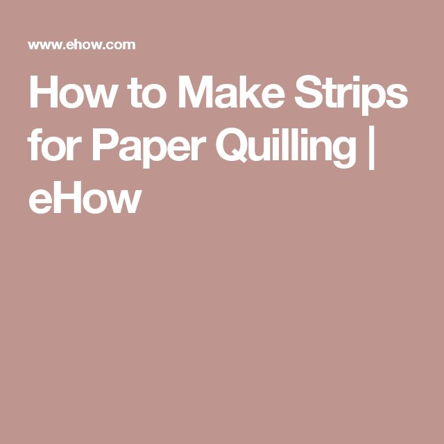 How to Make Strips for Paper Quilling | eHow