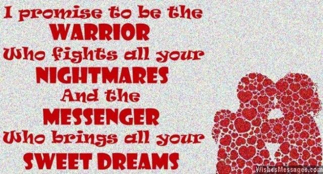 I promise to be the Warrior who fights all your Nightmares and the Messenger who brings all your Sweet Dreams. via WishesMessages.com