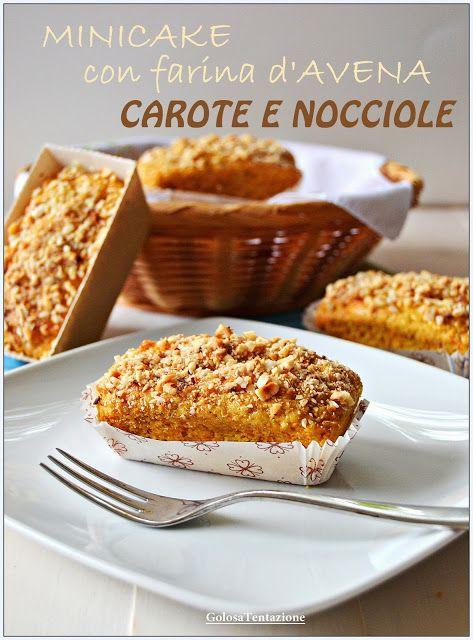 GOLOSA TENTAZIONE...: Minicake con farina d'avena, carote e nocciole