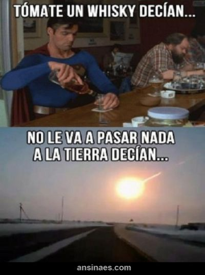 Memes de Superman - Tómate un Whisky decían..