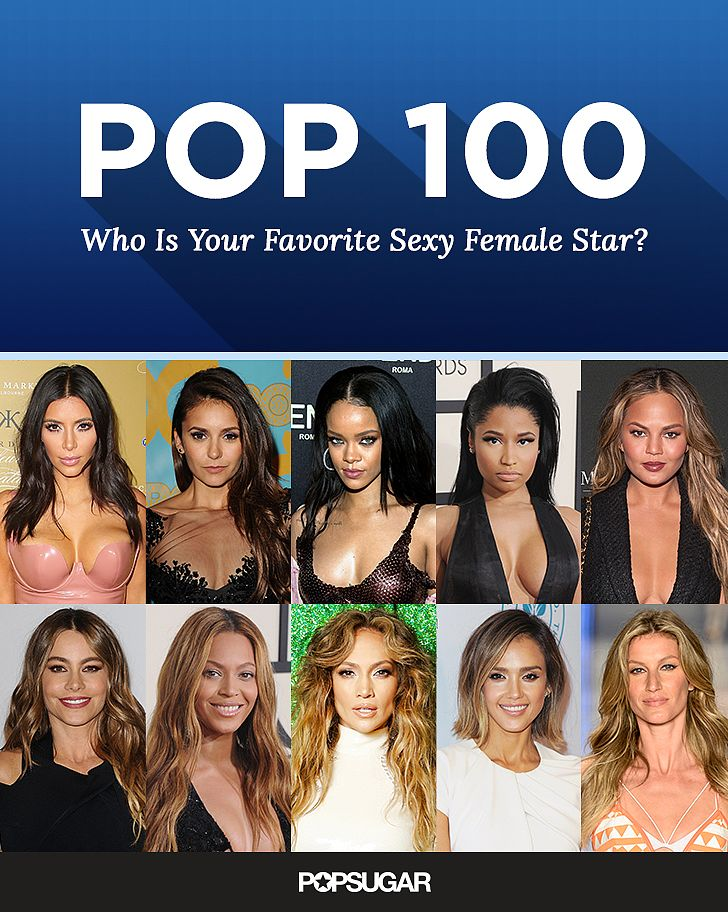 Kim Kardashian, Rihanna, Beyoncé, and more! It's time to choose your favorite sexy female star in our annual POP 100 poll. Vote now!