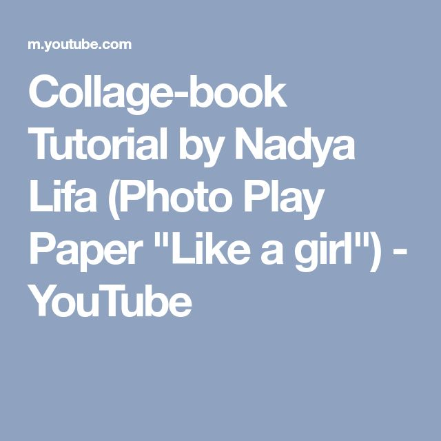 "Collage-book Tutorial by Nadya Lifa (Photo Play Paper ""Like a girl"") - YouTube"